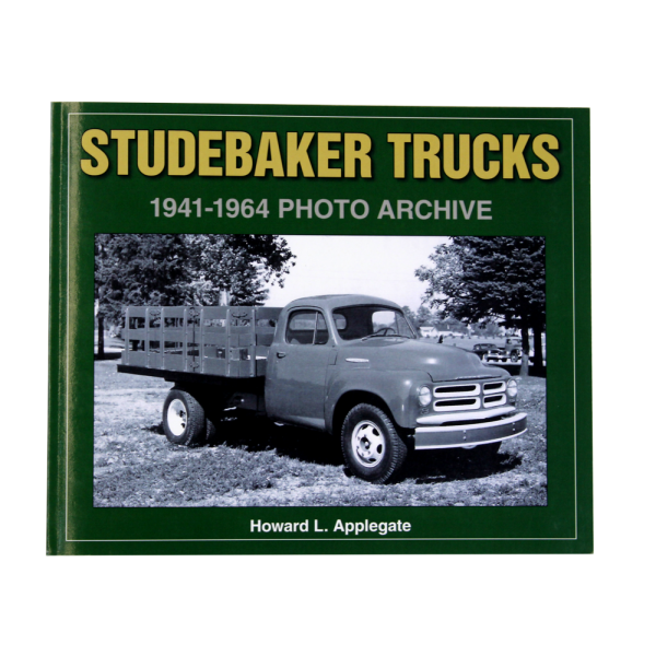 Studebaker Trucks: 1941-1964 Photo Archive
